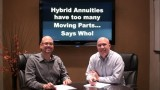 Hybrid Annuities have too many moving parts… Says Who?