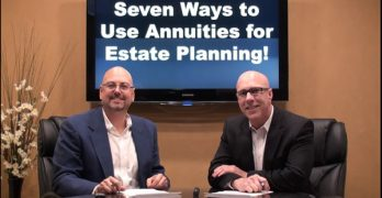 Seven Ways to Use Annuities for Estate Planning!