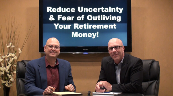 Reduce Uncertainty and Fear of Outliving Retirement Money!
