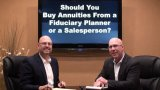 Choosing Fiduciary Financial Planners Vs. Annuity Sales Agents…