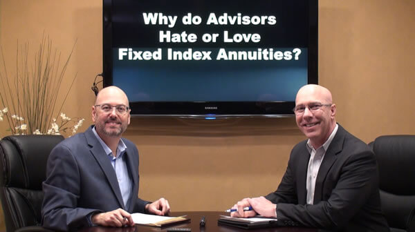 Fixed Index Annuities – Why Advisors Love Them or Hate Them
