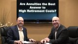 Do Annuities Answer High Retirement Costs, Best?